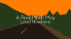 A Road that May Lead Nowhere para Windows download - Baixe Fácil