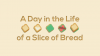 A Day in the Life of a Slice of Bread para Windows download - Baixe Fácil