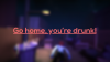 Go home, you're drunk! para Windows download - Baixe Fácil