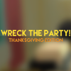 Wreck the Party! Thanksgiving Edition