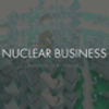 Nuclear Business